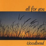 Woodbend All For You CD